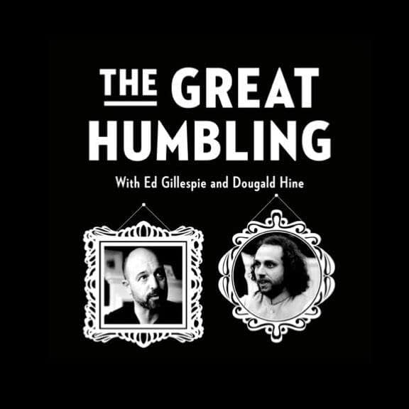 The Great Humbling with Ed Gillespie and Dougald Hine